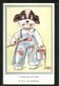 AK vermenschlichte Tiere, Hund in Latzhose mit Farbeimer und Pinsel, Je finirai par voir rouge