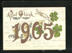 Präge-Lithographie Jahreszahl 1905 mit Kleeblättern und Blumen, goldener Schriftzug
