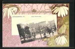 Grusskarten-AK Königsberg, Gebäude am Kaiser Wilhelm-Platz, gerahmt von Blumen