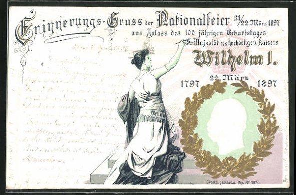 Relief-AK Erinnerungsgruss d. Nationalfeier aus Anlass des 100 jähr. Geburtstages Sr. Maj. Kaiser Wilhelm I. 1797-1897 0