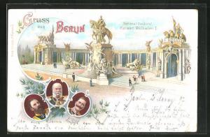 Lithographie Berlin, National-Denkmal Kaiser Wilhelm I, Kaiser Wilhelm I, Kaiser Friedrich III u. Kaiser Wilhelm II
