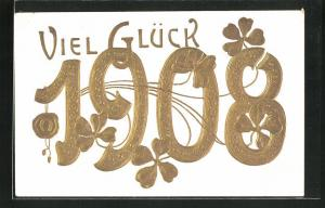 Präge-Lithographie Viel Glück 1908, Güldene Jahreszahl