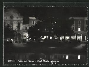 AK Belluno, Piazza dei Martini, Caffe Manin, Notturno