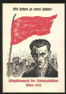 Künstler-AK Wien, Pfingstkongress der Linkssozialisten 1949, Wir stehen zu eurer Fahne!