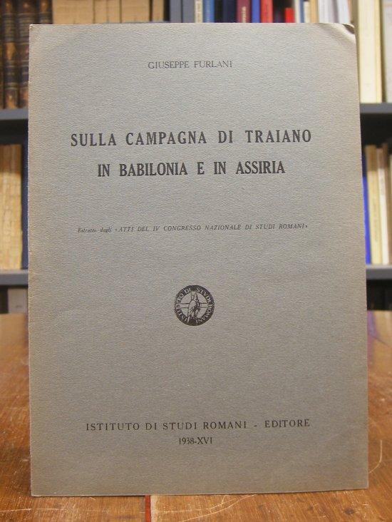 """Furlani, Giuseppe: Sulla campagna di Traiano in Babilonia e in Assiria. Estratto dagli """"Atti del IV Congresso Nazionale di Studi Romani""""."""