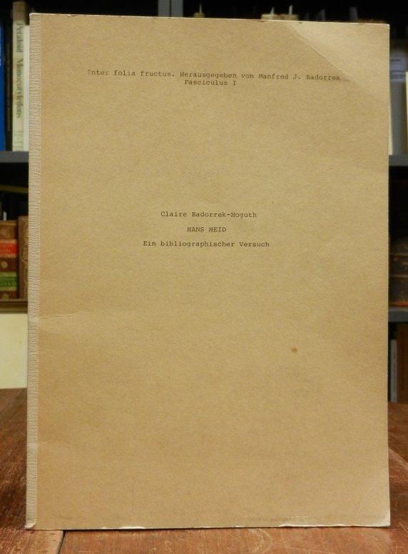 Meid, Hans - Badorrek-Hoguth, Claire: Hans Meid. Ein bibliographischer Versuch. Inter folia fructus, hg. von Manfred J. Badorrek Fasciculus I.