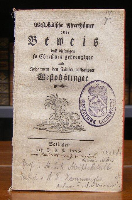Westphälische Alterthümer oder Beweis daß diejenigen so Christum gekreuziget und Johannem den Täufer enthauptet Westphäliger gewesen.