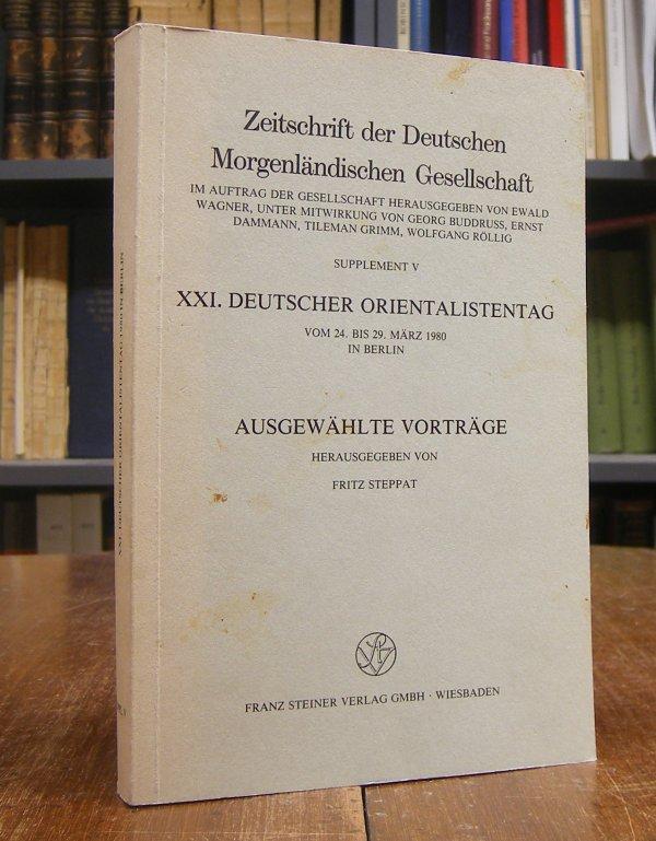XXI. Deutscher Orientalistentag vom 24. bis 29 März 1980 in Berlin. Vorträge. Hg. von Fritz Steppat. Mit 17 Abbildungen.