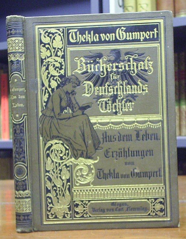 Gumpert, Thekla von: Aus dem Leben. Mit einem Bild in Farbendruck von E. Voigt.