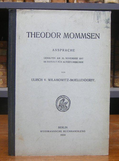 Wilamowitz-Moellendorff, Ulrich von: Theodor Mommsen. Ansprache gehalten am 30. November 1917 im Institut für Altertumskunde.