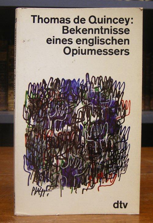 Quincey, Thomas de: Bekenntnisse eines englischen Opiumessers. / Suspria de Profundis. Neue Folge der Bekenntnisse eines englischen Opiumessers. Deutsch von Walter Schmiele.
