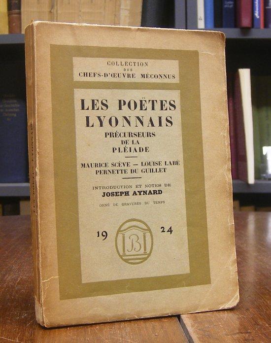 Les Poetes Lyonnais. Precurseurs de la Pleiade. Maurice Sceve - Louise Labe - Pernette du Guillet. Introduction et Notes de Joseph Aynard. Orne de gravures du temps.