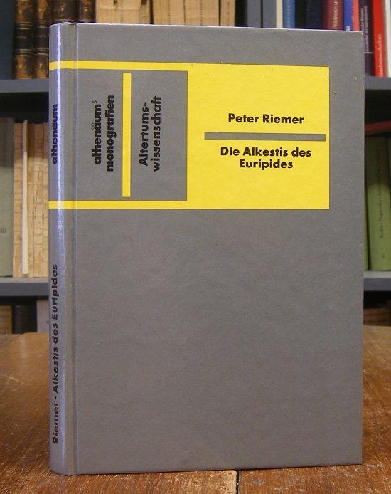 Riemer, Peter: Die Alkestis des Euripides. Untersuchungen zur tragischen Form.