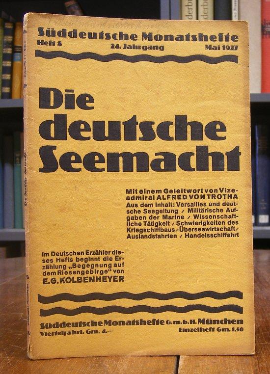 Die deutsche Seemacht. Mit einem Geleitwort von Vizeadmiral Alfred von Trotha. In: Süddeutsche Monatshefte. 24. Jahrgang. Heft 8, Mai 1927 -