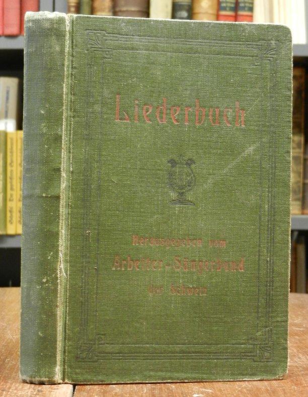 Zentralvorstand des Arbeiter Sängerbund der Schweiz (Hg.): Liederbuch hg. vom Arbeiter-Sängerbund der Schweiz.