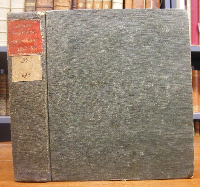 Bulletin der königl. Akademie der Wissenschaften. Jahrgang 1846 bis Jahrgang 1851 cplt. in einem Band.