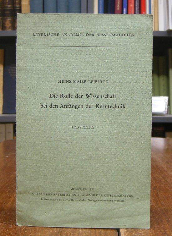 Maier-Leibnitz, Heinz: Die Rolle der Wissenschaft bei den Anfängen der Kernenergie. Festrede gehalten in der öffentlichen Sitzung der Bayerischen Akademie der Wissenschaften in München am 1. Dezember 1956.