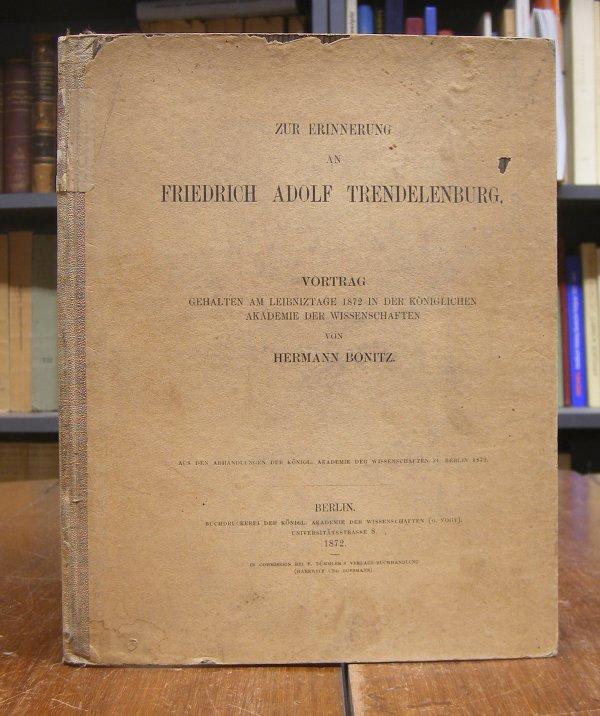 Bonitz, Hermann: Zur Erinnerung an Friedrich Adolf Trendelenburg. Vortrag gehalten am Leibniztage 1872 in der königlichen Akademie der Wissenschaften.