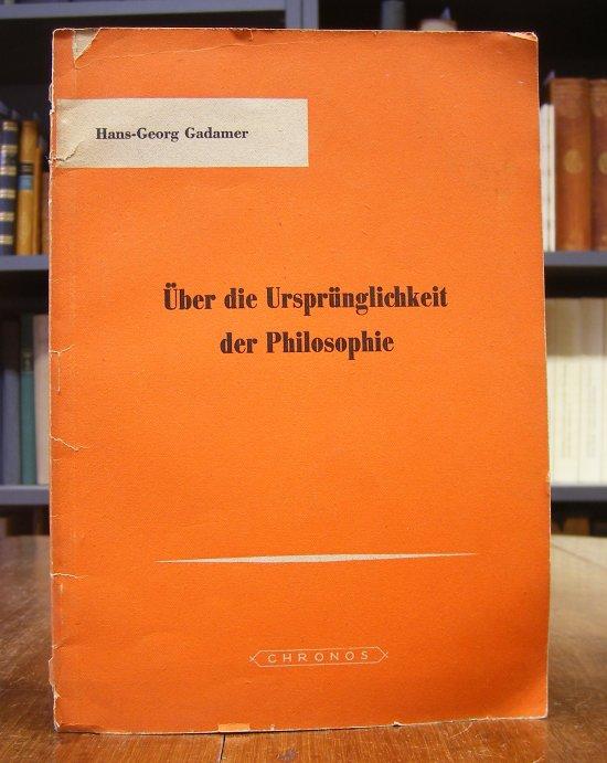 Gadamer, Hans-Georg: Über die Ursprünglichkeit der Philosophie. Zwei Vorträge (Die Bedeutung der Philosophie für die neue Erziehung / Das Verhältnis der Philosophie zu Kunst und Wissenschaft).