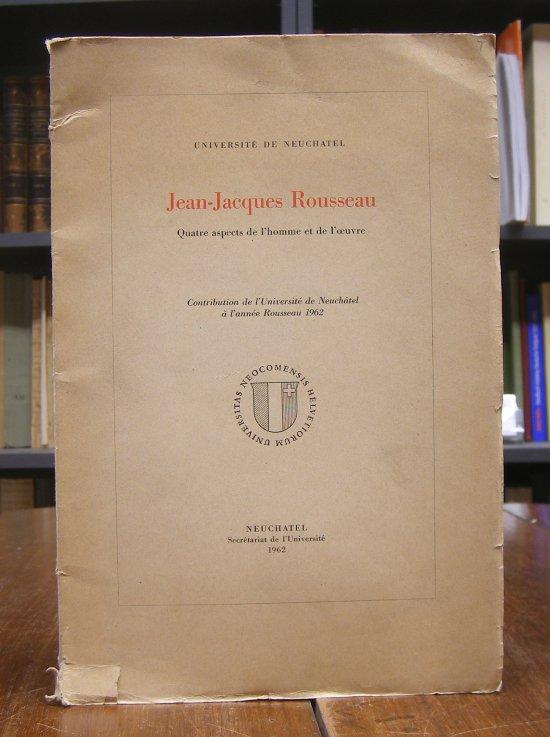 Rousseau, Jean-Jacques: Jean-Jacques Rousseau - Quatre aspects de l'homme et de l'oeuvre. Contribution de l'Université de Neuchatel à l'année Rousseau 1962.