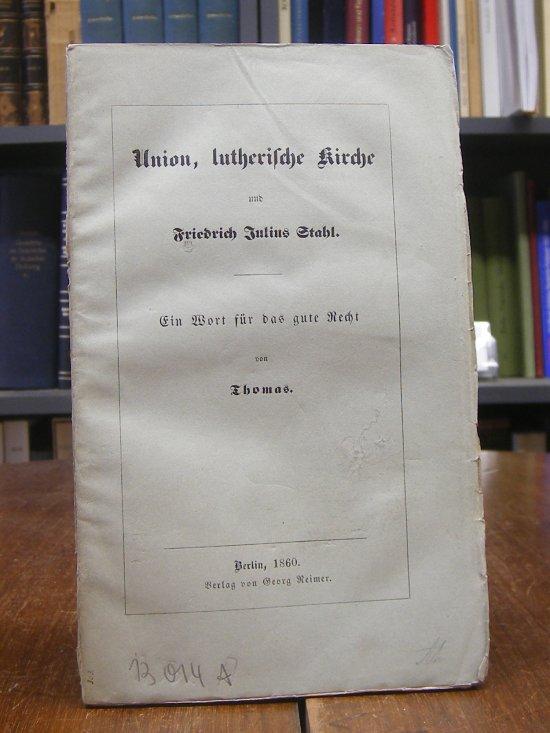 Thomas, Adolph J. B.: Union, lutherische Kirche und Friedrich Julius Stahl. Ein Wort für das gute Recht.
