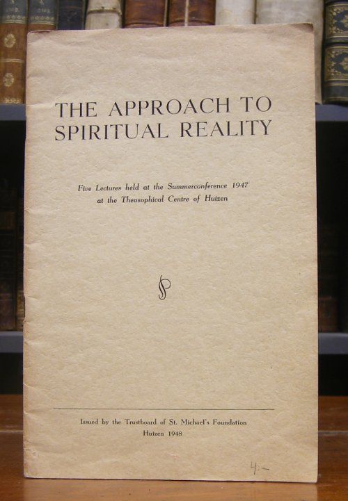 The approach to spiritual reality. Five lectures held at the Summerconference 1947 at the Theosophical centre of Huizen.