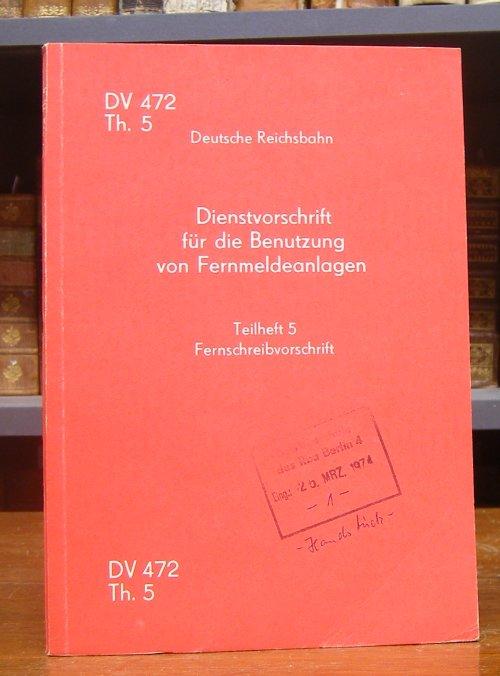 Deutsche Reichsbahn: Dienstvorschrift für die Benutzung von Fernmeldeanlagen. Teilheft 5: Fernschreibvorschrift. Gültig ab 1. März 1974