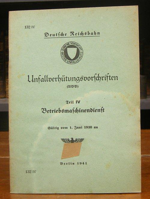 Deutsche Reichsbahn: Unfallverhütungsvorschriften (UVV). Teil IV: Betriebsmaschinendienst. Gültig vom 1. Juni 1930 an. Ausgabe 1941.