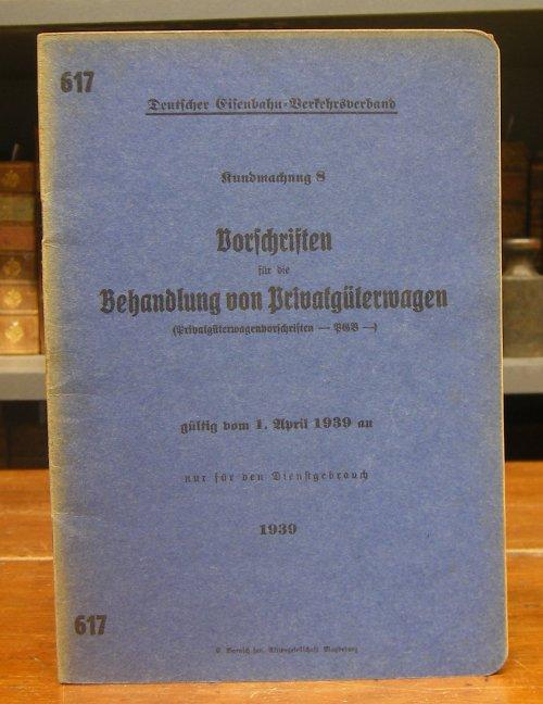 Deutscher Eisenbahn-Verkehrsverband: Kundmachung 8: Vorschriften für die Behandlung von Privatgüterwagen (Privatgüterwagenvorschriften - PGV) gültig vom 1. April 1939 an. Nur für den Dienstgebrauch.