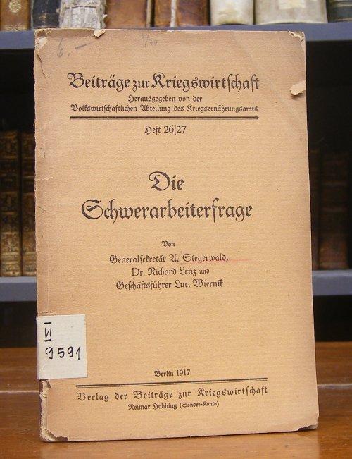 Stegerwald, A. / Richard Lenz / Luc. Wiernik: Die Schwerarbeiterfrage.