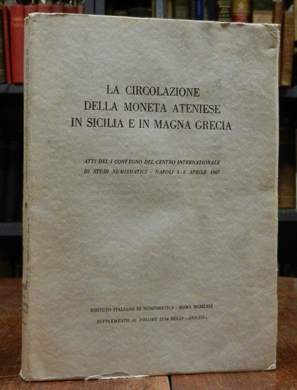 La circolazione della moneta Ateniese in Sicilia e in Magna Grecia. Atti del I convegno del centro internazionale di studi numismatico, Napoli 5-8 Aprile 1967.