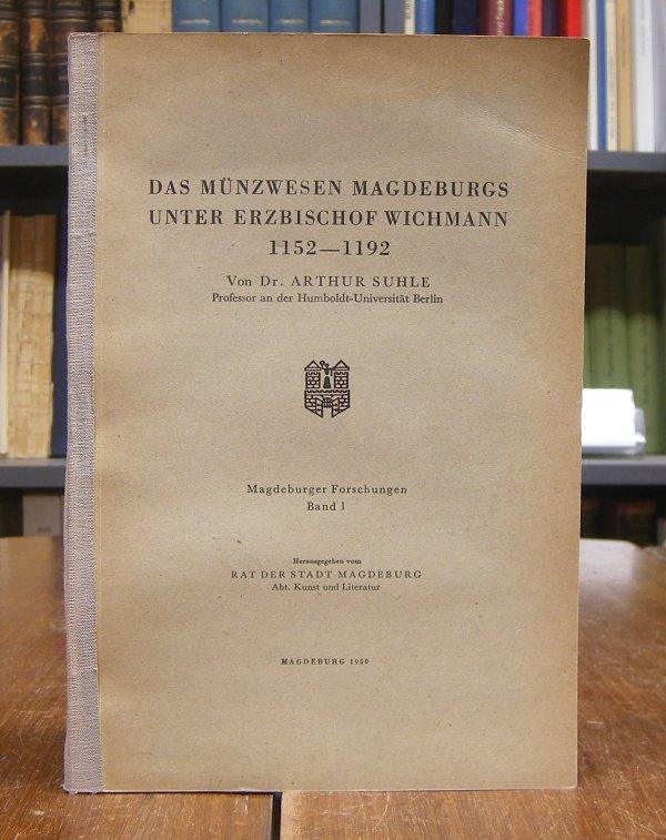 Suhle, Arthur: Das Münzwesen Magdeburgs unter Erzbischof Wichmann, 1152-1192. Hg. vom Rat der Stadt Magdeburg, Abt. Kunst und Literatur. Mit Abbildungen auf 31 Tafeln.