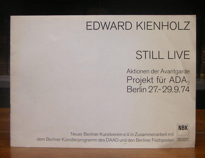 Kienholz, Edward: Still Live. Aktionen der Avantgarde. Projekt für ADA 2, Berlin 27.-29.9.1974. Neuer Berliner Kunstverein in Zusammenarbeit mit dem Berliner Künstlerprogramm des DAAD und den Berliner Festspielen. Mit Abb.