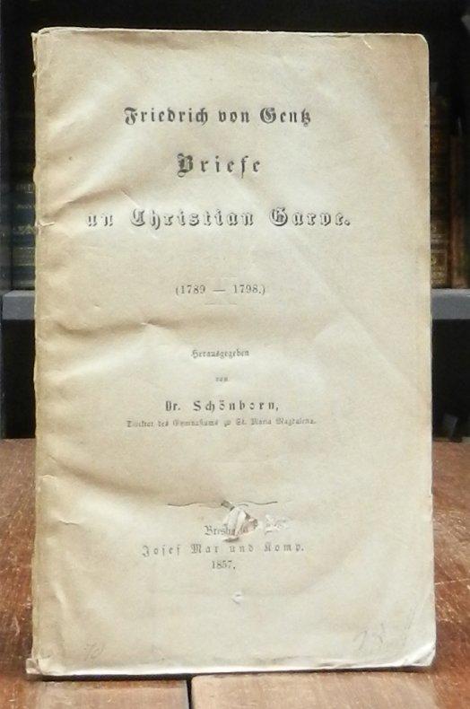 Gentz, Friedrich von / Christian Garve: Briefe an Christian Garve (1789-1798). Hg. von Schönborn.