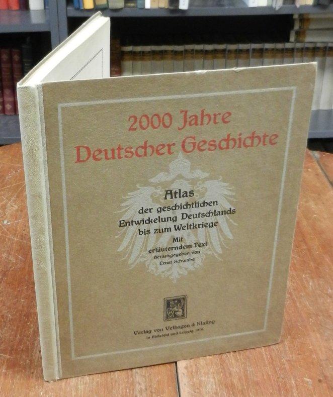 Schwabe, Ernst: 2000 Jahre deutscher Geschichte. Atlas der geschichtlichen Entwicklung Deutschlands bis zum Weltkriege. Mit erläuterndem Text hg. von E. Schwabe.