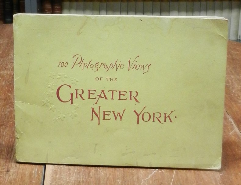 New York: Greater New York Album. One hundred selected views. New York City, Brooklyn, Staten Island, etc. From recent Photographs. [Cover title different: One hundred Photographic views of the Greater New York.]