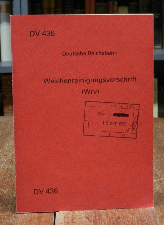 Deutsche Reichsbahn: Weichenreinigungsvorschrift (Wrv). Gültig ab 1. Oktober 1982 an. Ausgabe 1962. Mit Abbildungen.