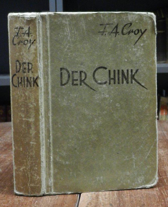 Croy, F. A. [d.i. Fritz Angelo, eigentlich Friedrich]: Der Chink. Kriminalroman.