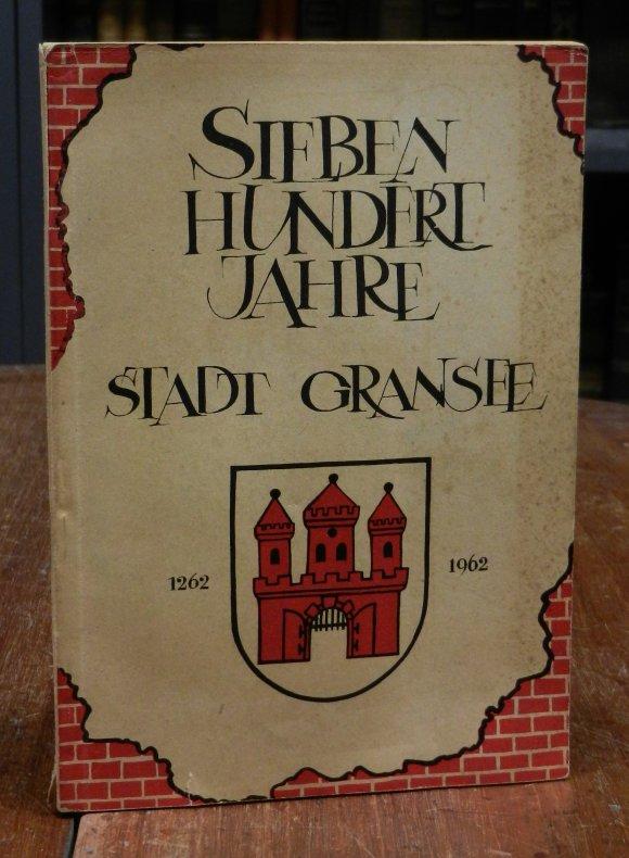 Siebenhundert (700) Jahre Stadt Gransee 1262-1962. Festschrift zur 700-Jahrfeier der Stadt Gransee. Hg. vom Rat der Stadt Gransee. Mit Abbildungen.