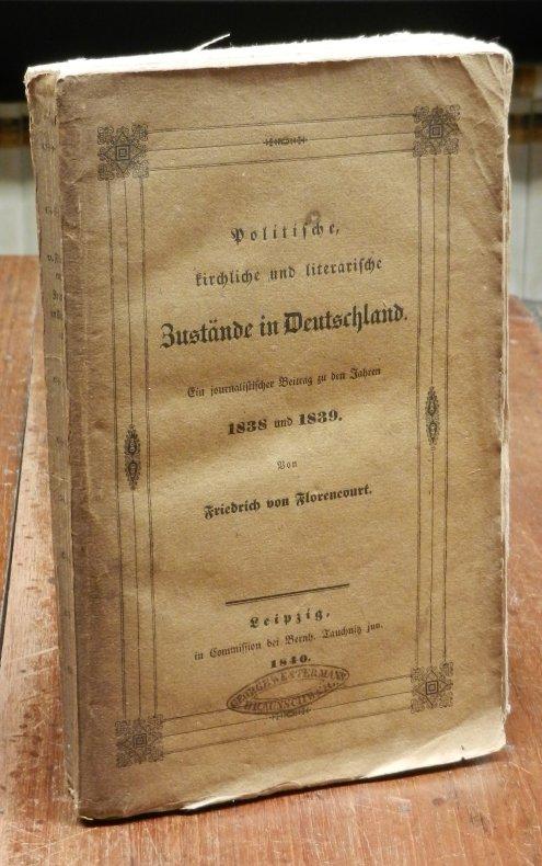 Florencourt, Friedrich von [recte Franz Chassot]: Politische, kirchliche und literarische Zustände in Deutschland. Ein journalistischer Beitrag zu den Jahren 1838 und 1839.