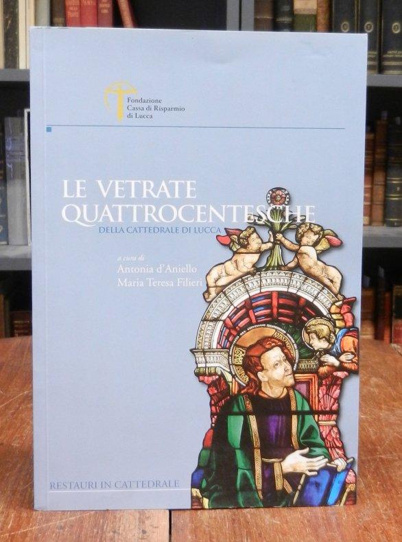 Le vetrate quattrocentesche della Cattedrale di Lucca. A cura di Antonia d'Aniello e Maria Teresa Filieri.
