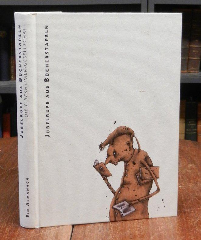 Jubelrufe aus Bücherstapeln. Die Pirckheimer Gesellschaft 1956 bis 2006. Ein Almanach. Hg. im Auftrag der Pirckheimer Gesellschaft von Carsten Wurm.