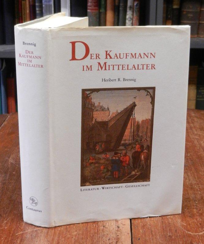 Brennig, Heribert R.: Der Kaufmann im Mittelalter: Literatur-Wirtschaft-Gesellschaft