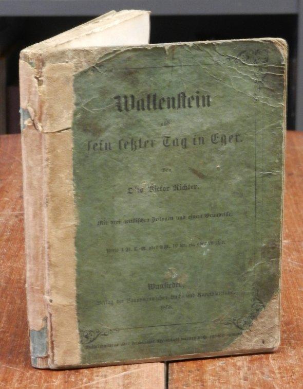 Wallenstein - Richter, Otto Viktor: Wallenstein und sein letzter Tag in Eger. Mit 3 artistischen Beilagen [Lithographien] und einem Grundrisse.