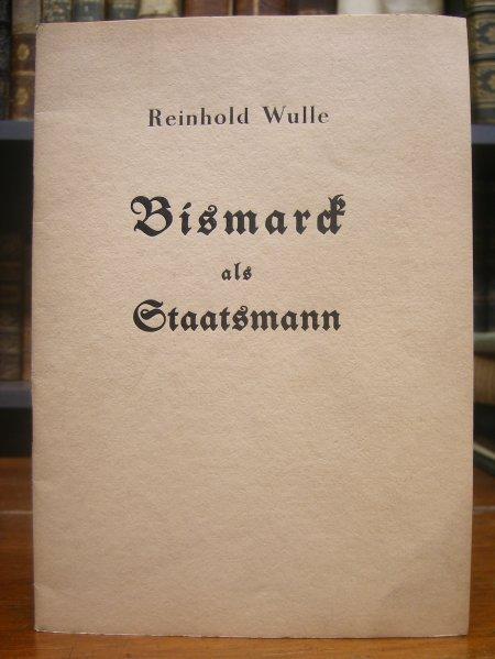 Bismarck, Otto von - Wulle, Reinhold: Bismarck als Staatsmann.