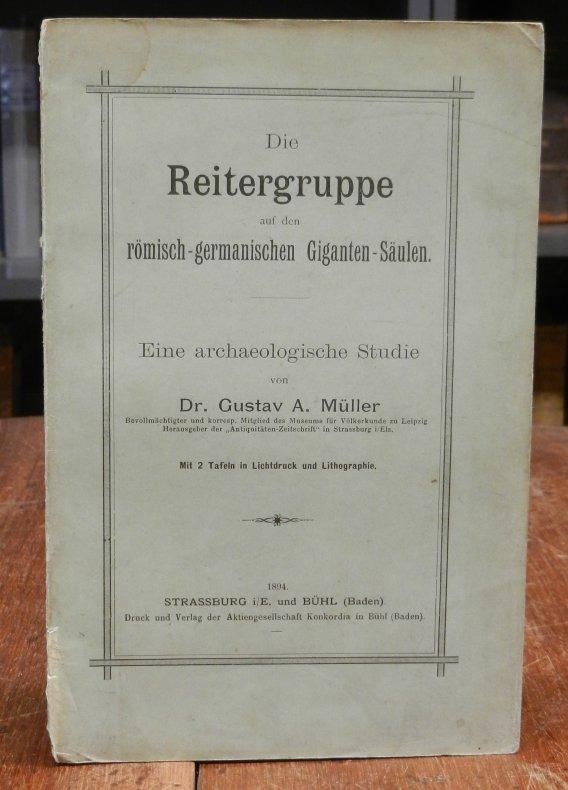 Müller, Gustav A.: Die Reitergruppe auf den römisch-germanischen Giganten-Säulen. Eine archäologische Studie. Mit 2 Tafeln in Lichtdruck und Lithographie.