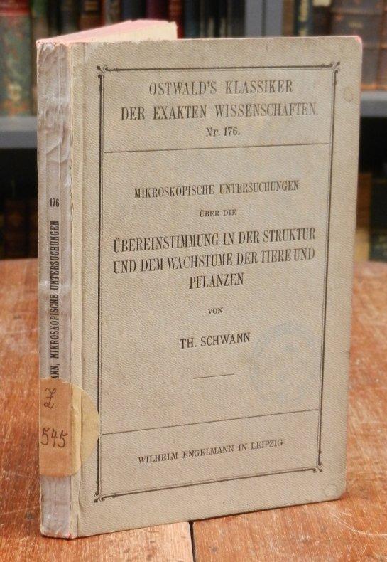 Schwann, Th.: Mikroskopische Untersuchungen über die Übereinstimmung in der Struktur und dem Wachstume der Tiere und Pflanzen. Hg. von F. Hünseler. Mit dem Bilde von Th. Schwann und vier Tafeln.