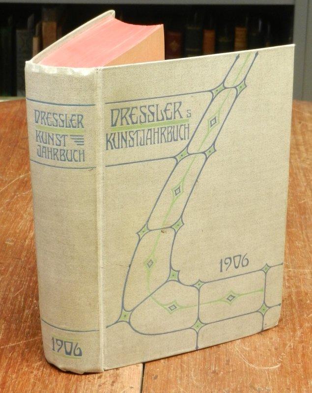 Dressler, Willy Oskar: Dresslers Kunstjahrbuch 1906. Ein Nachschlagebuch für deutsche bildende und angewandte Kunst.
