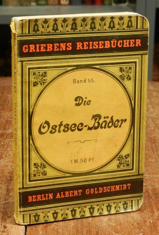 Die deutschen Ostsee-Bäder [Ostseebäder] Praktischer Wegweiser. Neu bearbeitete zehnte (10.) Auflage. Mit zehn Karten.