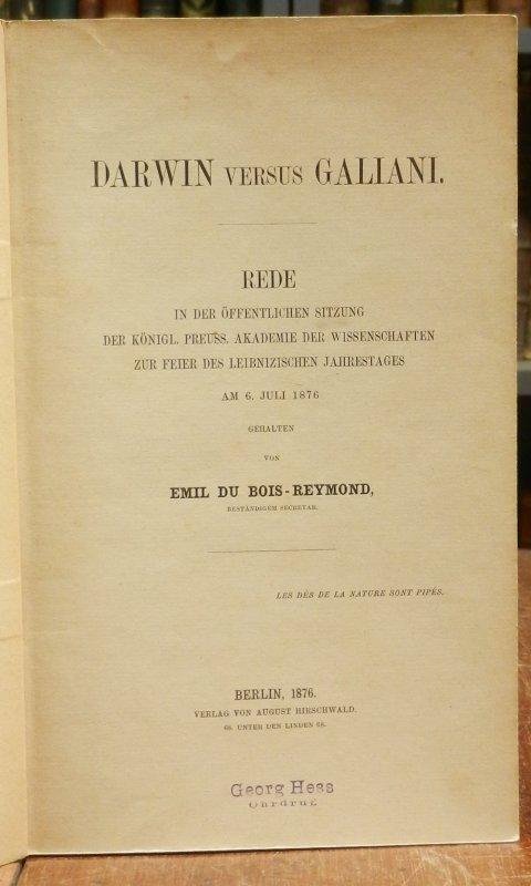 Du Bois-Reymond, Emil Heinrich: Darwin gegen Galiani. Rede in der öffentlichen Sitzung der Königl. Preuss. Akademie der Wissenschaften zur Feier des Leibnizischen Jahrestages am 6. Juli 1876.